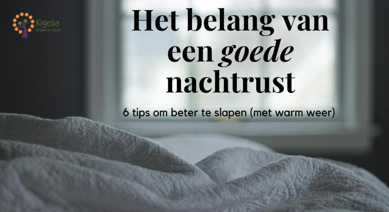 Het belang van een goede nachtrust plus 6 tips om beter te slapen (met warm weer)